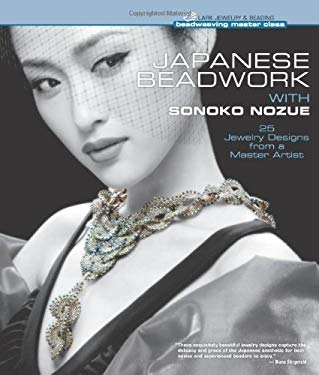 Japanese Beadwork with Sonoko Nozue: 25 Jewelry Designs from a Master Artist 9781454702788