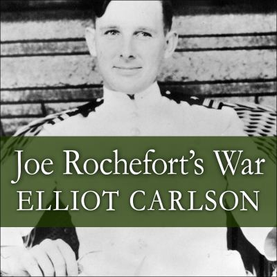 Joe Rochefort's War: The Odyssey of the Codebreaker Who Outwitted Yamamoto at Midway 9781452656960