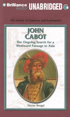 John Cabot: The Ongoing Search for a Westward Passage to Asia 9781455811311