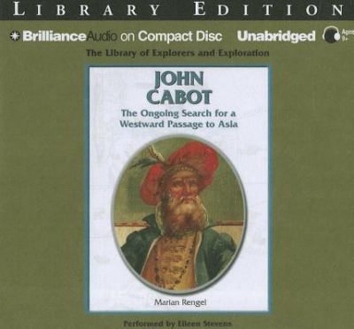 John Cabot: The Ongoing Search for a Westward Passage to Asia 9781455811328