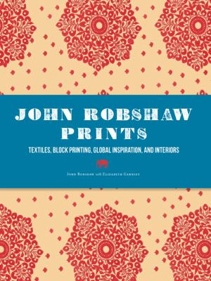 John Robshaw Prints: Textiles, Block Printing, Global Inspiration, and Interiors 9781452105055