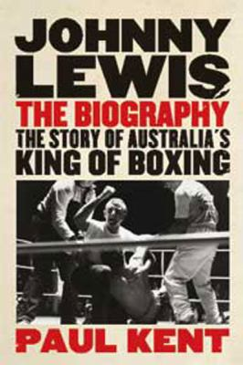 Johnny Lewis: The: The Story of Australia's King of Boxing: The Story of Australia's King of Boxing (Large Print 16pt) 9781459613454