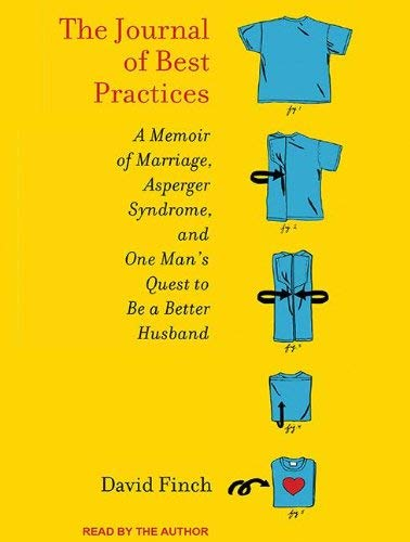 The Journal of Best Practices: A Memoir of Marriage, Asperger Syndrome, and One Man's Quest to Be a Better Husband 9781452657431