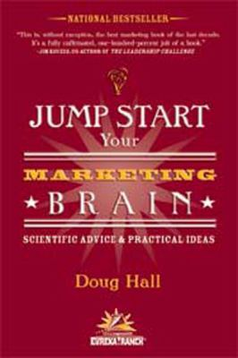 Jump Start Your Marketing Brain: Scientific Advice & Practical Ideas for Revolutionizing Your Marketing Success (Large Print 16pt) 9781458761132