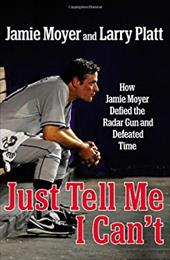 Just Tell Me I Can't: How Jamie Moyer Defied the Radar Gun and Defeated Time 20651755