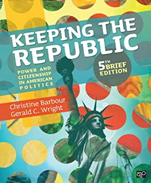 Keeping the Republic: Power and Citizenship in American Politics, 5th Brief Edition 9781452220154
