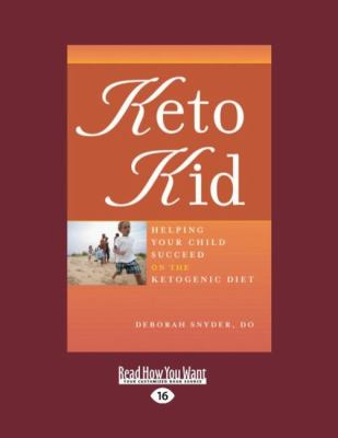 Keto Kid: Helping Your Child Succeed on the Ketogenic Diet 9781458765499