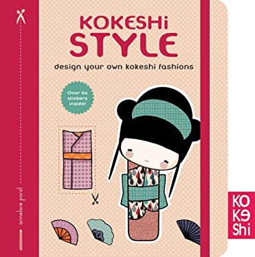 Kokeshi Style: Design Your Own Kokeshi Fashions 9781452113722