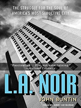 L.A. Noir: The Struggle for the Soul of America's Most Seductive City 9781452658315