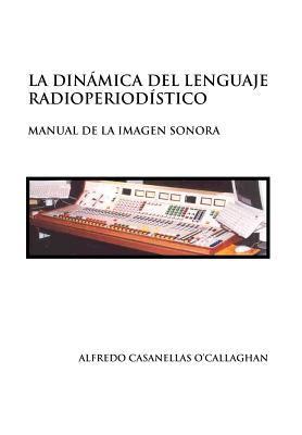 La Dinamica del Lenguaje Radioperiodistico 9781453557648