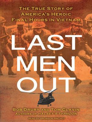 Last Men Out: The True Story of America's Heroic Final Hours in Vietnam 9781452650975