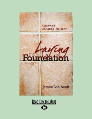 Laying the Foundation: Achieving Christian Maturity (Large Print 16pt)