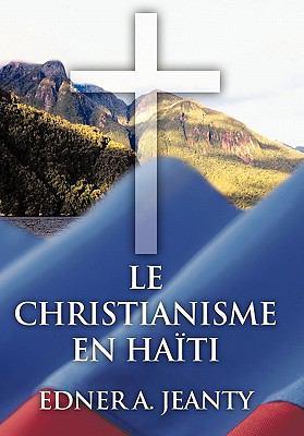 Le Christianisme En Ha Ti 9781456721077