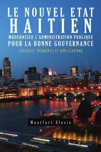 Le Nouvel Etat Haitien: Moderniser L'Administration Publique Pour La Bonne Gouvernance: Th Ories, Principes Et Applications 9781456855802