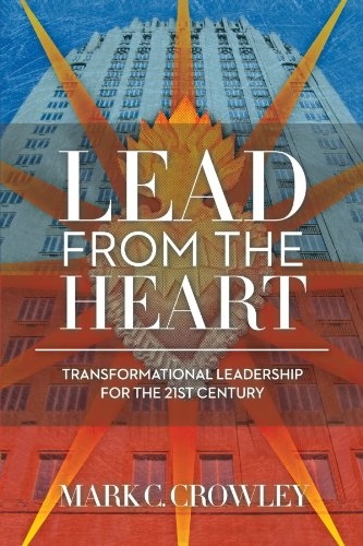 Lead from the Heart: Transformational Leadership for the 21st Century 9781452535401