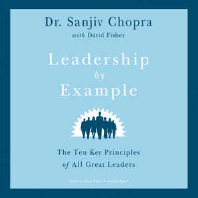 Leadership by Example: The Ten Key Principles of All Great Leaders 9781455165384