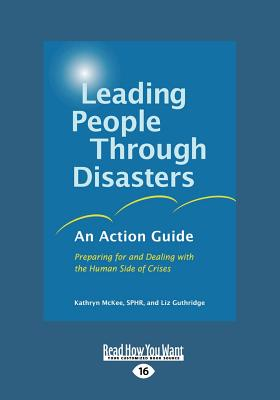 Leading People Through Disasters: An Action Guide: Preparing for and Dealing with the Human Side of Crises (Large Print 16pt) 9781458777478