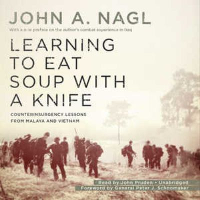 Learning to Eat Soup with a Knife: Counterinsurgency Lessons from Malaya and Vietnam 9781455162789