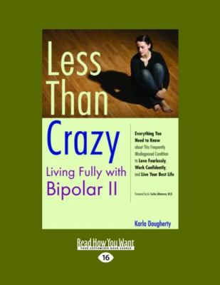Less Than Crazy: Living Fully with Bipolar II (Easyread Large Edition) 9781458719621
