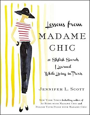 Lessons from Madame Chic: 20 Stylish Secrets I Learned While Living in Paris 9781451699371