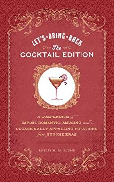 Let's Bring Back: The Cocktail Edition: A Compendium of Impish, Romantic, Amusing, and Occasionally Appalling Potations from Bygone Eras 9781452108261