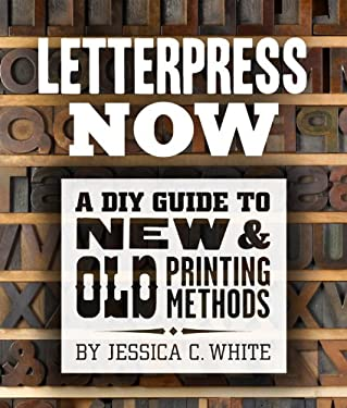 Letterpress Now: A DIY Guide to New & Old Printing Methods 9781454703297
