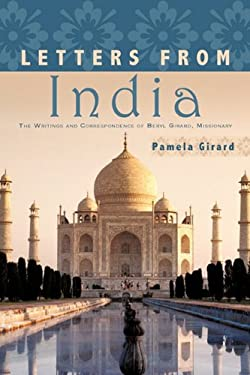 Letters from India: The Writings and Correspondence of Beryl Girard, Missionary 9781452001005