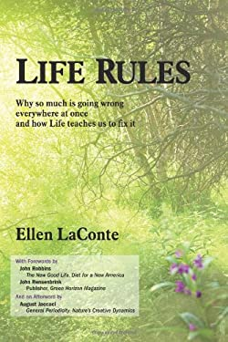 Life Rules: Why So Much Is Going Wrong Everywhere at Once and How Life Teaches Us to Fix It 9781450259187