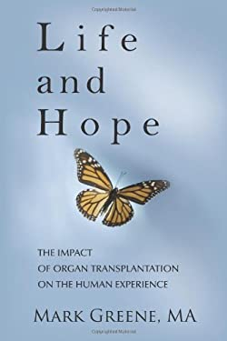 Life and Hope: The Impact of Organ Transplantation on the Human Experience 9781450274548