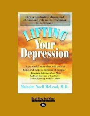 Lifting Your Depression: How a Pyschiatrist Discovered Chromium's Role in the Treatment of Depression (Easyread Large Edition) 9781458748010