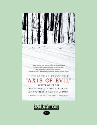 Literature from the Axis of Evil: Writing from Iran, Iraq, North Korea, and Other Enemy Nations (Large Print 16pt) 9781458721495