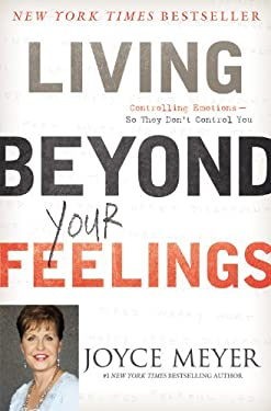 Living Beyond Your Feelings: Controlling Emotions So They Don't Control You 9781455507290