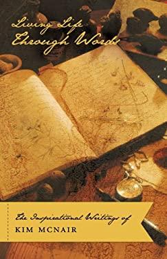 Inspirational Writings  Life on Living Life Through Words  The Inspirational Writings Of Kim Mcnair