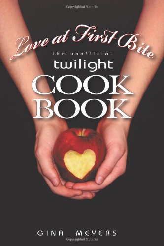 Love at First Bite: The Unofficial Twilight Cookbook 9781450222006
