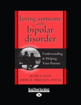 Loving Someone with Bipolar Disorder: Understanding & Helping Your Partner (Easyread Large Edition)