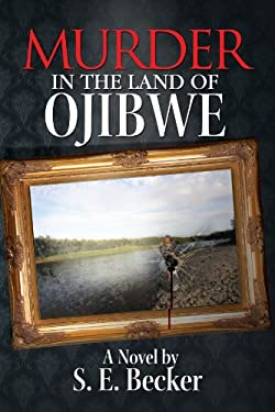 Murder in the Land of Ojibwe 9781456870386