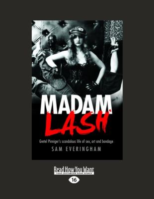Madam Lash: Gretel Pinnigers Scandalous Life of Sex, Art and Bondage (Large Print 16pt) 9781459603943