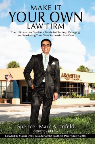 Make It Your Own Law Firm: The Ultimate Law Student's Guide to Owning, Managing, and Marketing Your Own Successful Law Firm 9781456733148