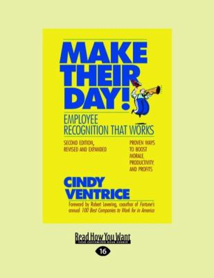 Make Their Day! Employee Recognition: Proven Ways to Boost Morale, Productivity, and Profitsthat Works 9781458777584