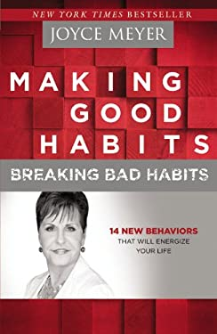 Making Good Habits, Breaking Bad Habits: 14 New Behaviors That Will Energize Your Life 9781455529605