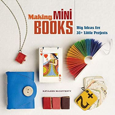 Making Mini Books: Big Ideas for 30+ Little Projects 9781454702009