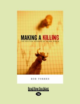 Making a Killing: The Political Economy of Animal Rights 9781458787453