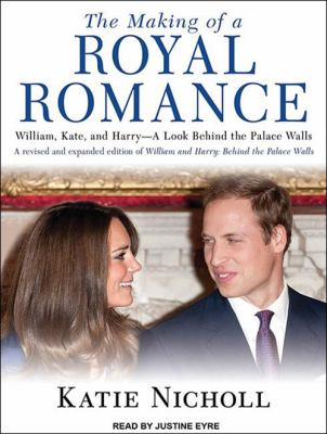 The Making of a Royal Romance: William, Kate, and Harry-A Look Behind the Palace Walls 9781452631172