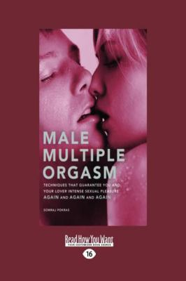 Male Multiple Orgasm: Techniques That Guarantee You and Your Lover Intense Sexual Pleasure Again and Again and Again (Large Print 16pt) 9781459601642