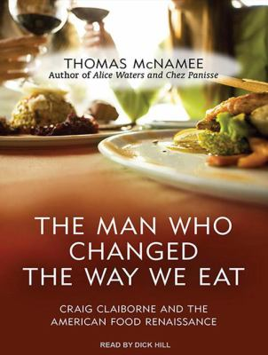 The Man Who Changed the Way We Eat: Craig Claiborne and the American Food Renaissance 9781452608129