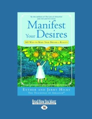 Manifest Your Desires: 365 Ways to Make Your Dreams a Reality (Easyread Large Edition)