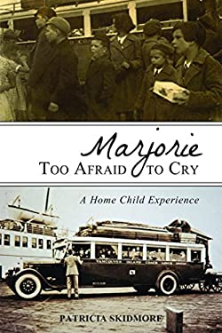 Marjorie Too Afraid to Cry: A Home-Child Experience 9781459703391