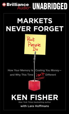 Markets Never Forget (But People Do): How Your Memory Is Costing You Money and Why This Time Isn't Different 9781455864485