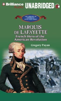 Marquis de Lafayette: French Hero of the American Revolution 9781455811113