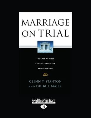 Marriage on Trial: The Case Against Same-Sex Marriage and Parenting (Large Print 16pt)
